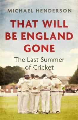 That Will Be England Gone: The Last Summer of Cricket, £15.99 from Waterstones